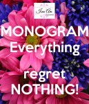 monogram-everything-regret-nothing
